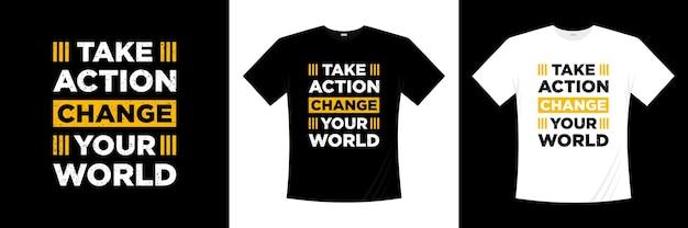 Agissez changez votre monde citations d'inspiration conception de t-shirt moderne conception de chemise sur la vie