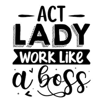 Agissez la dame travaille comme un patron modèle de devis de conception de vecteur premium de typographie