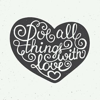 Aime tout avec amour dans le coeur