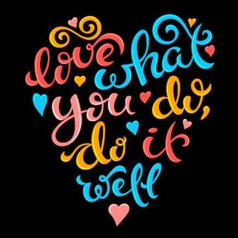 Aimez ce que vous faites, faites-le bien