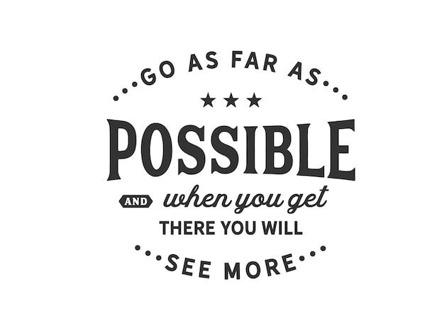 Aller aussi loin que possible