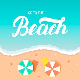 Aller à la plage à la main lettrage sur mer et sable affiche