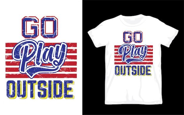 Allez jouer à l'extérieur de la conception de lettrage pour t-shirt