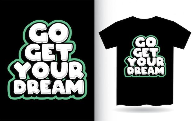 Allez obtenir votre conception de lettrage de rêve pour t-shirt
