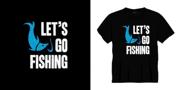 Allons pêcher la conception de t-shirt de typographie.