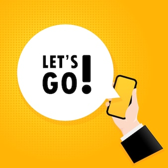 Allons-y. smartphone avec une bulle de texte. affiche avec texte let is go. style rétro comique. bulle de dialogue d'application de téléphone.