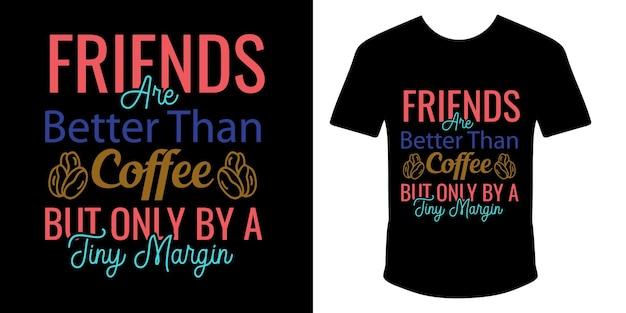 Les amis valent mieux que le café, mais seulement par un design de t-shirt typographique à petite marge