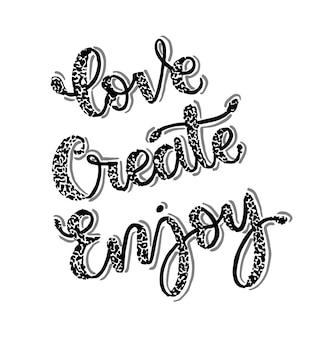 Amour créer profiter, lettrage à la main, citation de motivation