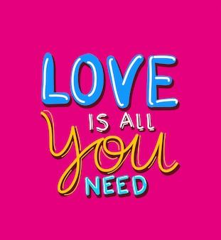 L'amour est tout ce dont vous avez besoin de lettrage