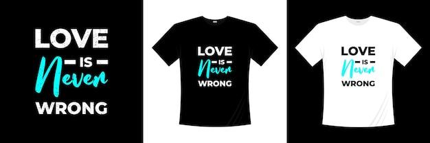 L'amour n'est jamais une mauvaise conception de t-shirt de typographie.