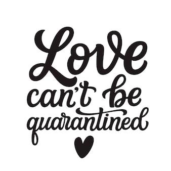 L'amour ne peut pas être mis en quarantaine, lettrage