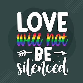 L'amour ne sera pas réduit au silence premium gay pride lettrage vector design