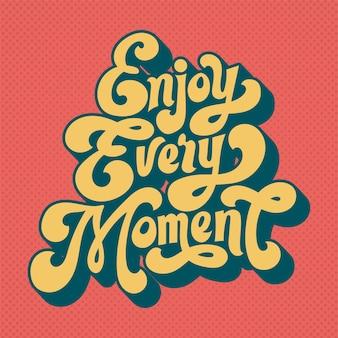 Apprécie chaque moment
