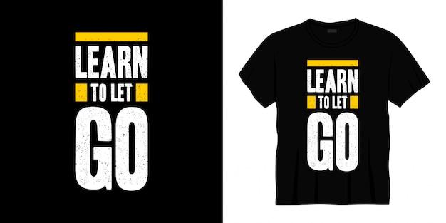 Apprendre à laisser aller conception de t-shirt typographie