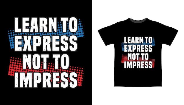 Apprenez à exprimer pour ne pas impressionner la conception de t-shirt de typographie