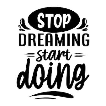 Arrêtez de rêver, commencez à faire de la typographie. conception de vecteur premium