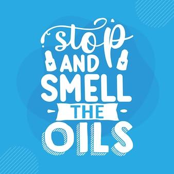 Arrêtez et sentez le lettrage à la main des huiles design vectoriel premium