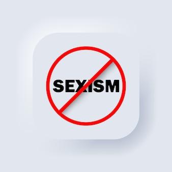 Arrêtez le sexisme. vecteur, icône. aucun signe de sexisme. signe d'interdiction. aucun symbole de sexisme. interdiction du sexisme. neumorphe