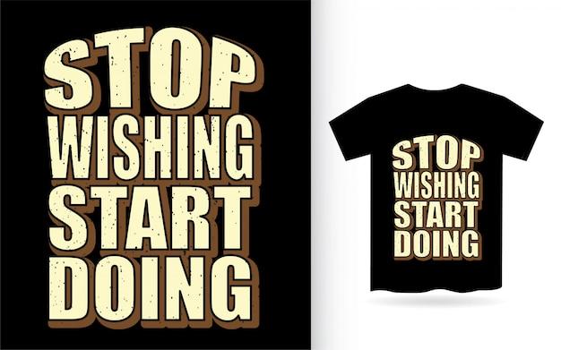 Arrêtez de souhaiter commencer à faire un slogan de typographie pour t-shirt