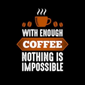 Avec assez de café rien n'est impossible