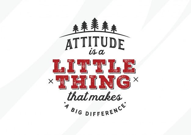 L'attitude est une petite chose qui fait une grande différence