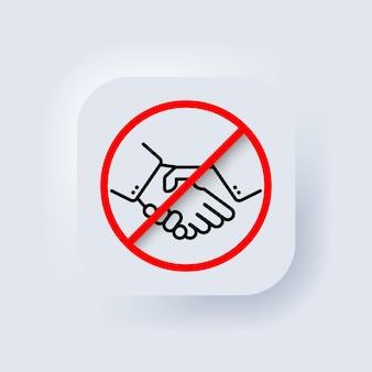 Aucun contact physique. icône d'interdiction de poignée de main. vecteur. pas de partenariat. coronavirus transmis par une poignée de main. précautions et prévention des maladies. neumorphe