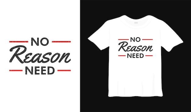 Aucune raison besoin d'inspiration t shirt design poster lettrage vector illustration