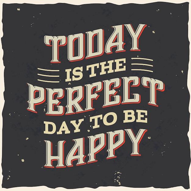 Aujourd'hui est le jour parfait pour être heureux