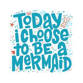 Aujourd'hui, je choisis d'être une inscription dessinée à la main par une sirène.
