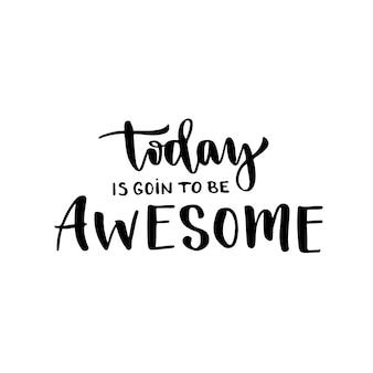 Aujourd'hui va être génial. lettrage manuscrit inspiré et motivateur