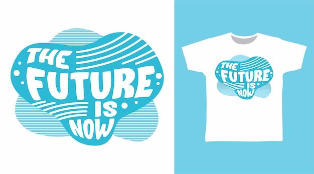 L'avenir est maintenant la typographie pour la conception de t-shirts