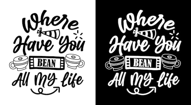Où avez-vous haricot toute ma vie citations de café lettrage dessiné à la main