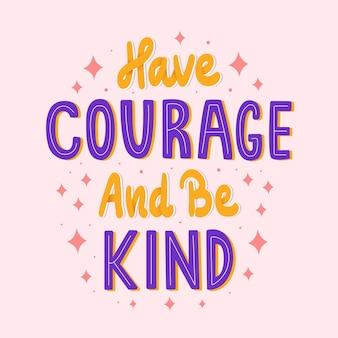 Ayez du courage et soyez gentil