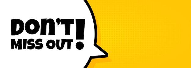 Bannière de bulle de dialogue avec ne manquez pas le texte. style comique rétro pop art. haut-parleur. pour les affaires, le marketing et la publicité. vecteur sur fond isolé. eps 10