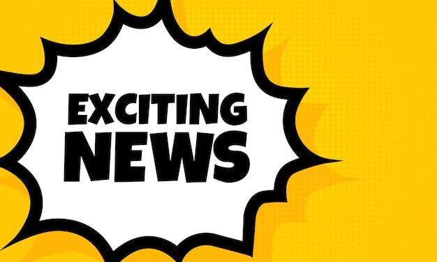 Bannière de bulle de discours de nouvelles passionnantes. style comique rétro pop art. texte de nouvelles passionnant. pour les affaires, le marketing et la publicité. vecteur sur fond isolé. eps 10.