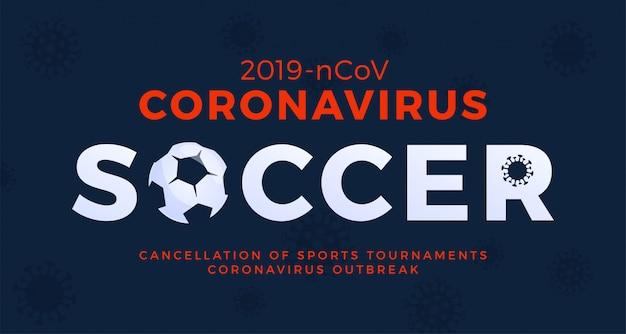 Bannière de football attention coronavirus. arrêtez l'épidémie de 2019-ncov. danger de coronavirus et risque de santé publique et épidémie de grippe. annulation du concept d'événements sportifs et de matchs