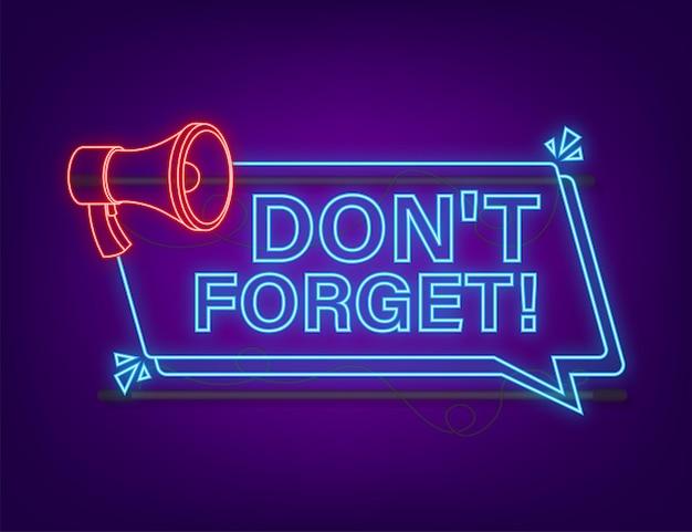 Bannière néon mégaphone avec signe n'oubliez pas. illustration vectorielle.