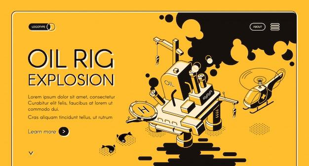 Bannière web isométrique d'explosion de plate-forme pétrolière. déversement d'hydrocarbures autour d'une ligne de plate-forme pétrolière en combustion