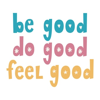 Be good do good feel good lettrage de vecteur dessiné à la main citation inspirante de motivation