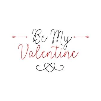 Be my valentine lettering avec des flèches