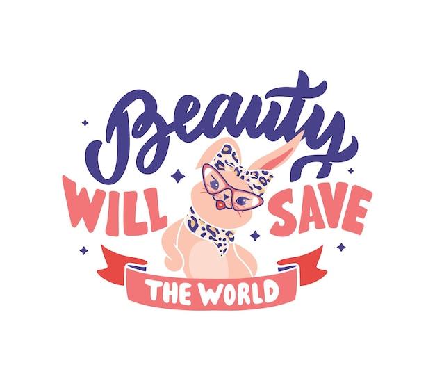 La beauté sauvera le monde. la composition rétro avec mignon lapin stylisé.