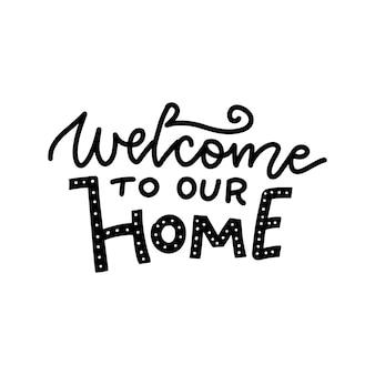 Bienvenue dans notre maison - lettrage.