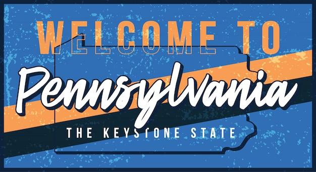 Bienvenue à l'illustration de signe vintage en métal rouillé de pennsylvanie. carte d'état dans le style grunge avec lettrage dessiné à la main de typographie.