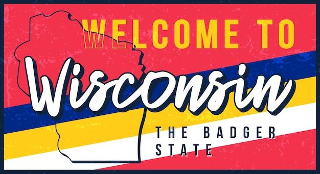 Bienvenue sur le signe en métal rouillé vintage du wisconsin. carte d'état dans le style grunge avec lettrage dessiné à la main de typographie.