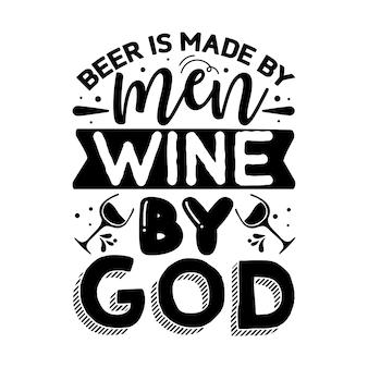 La bière est faite par les hommes, le vin par dieu. lettrage premium vector design