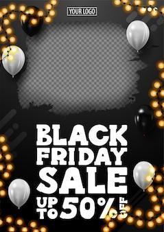 Black friday sale, jusqu'à 50% de réduction, bannière de réduction verticale noire avec place pour votre photo, ballons blancs dans les airs et cadre de guirlande.