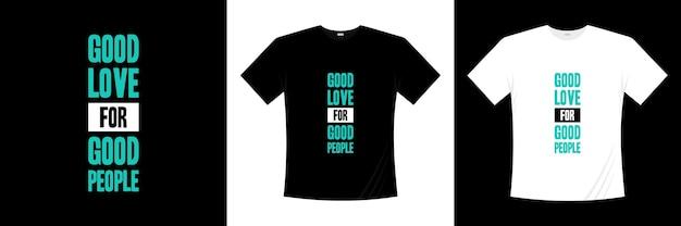 Bon amour pour les bonnes personnes aiment la conception de t-shirts de typographie