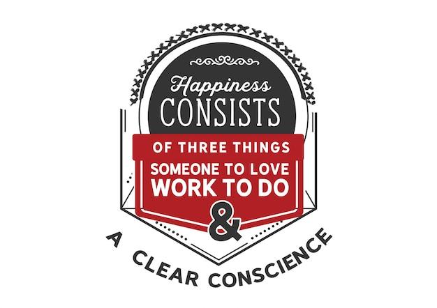 Le bonheur consiste en trois choses