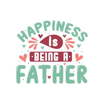 Le bonheur est d'être un père, conception de lettrage vectoriel pour la fête des pères