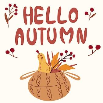 Bonjour automne. panier en osier avec feuilles d'automne, baies et récolte. composition de lettrage dessiné à la main avec des éléments de conception. slogan décoratif mignon. illustration vectorielle